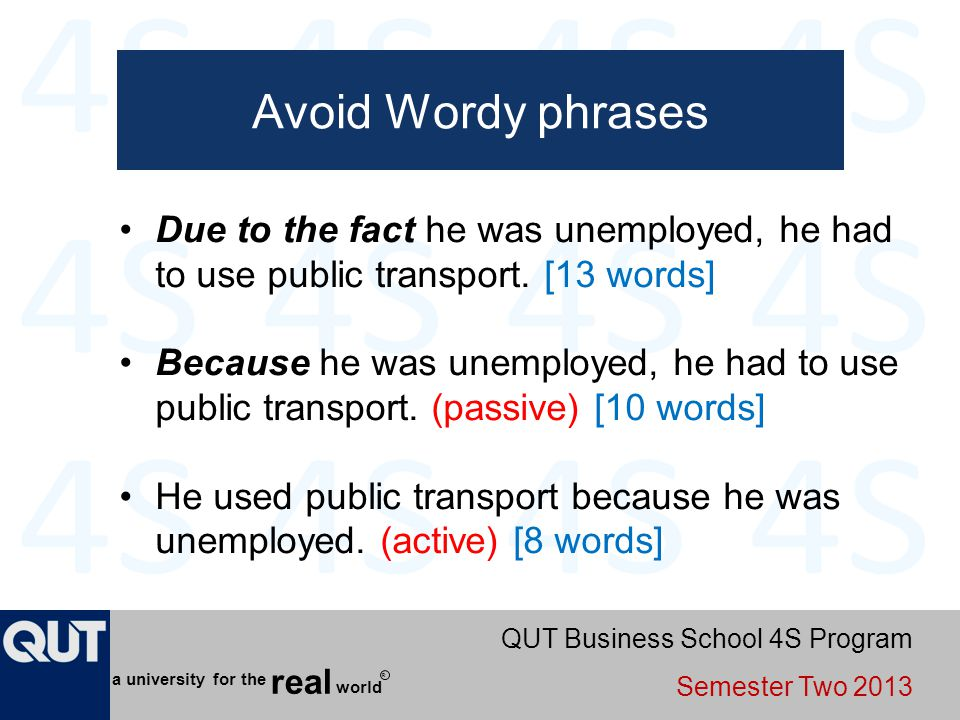 Avoid Wordy phrases Due to the fact he was unemployed, he had to use public transport. [13 words]